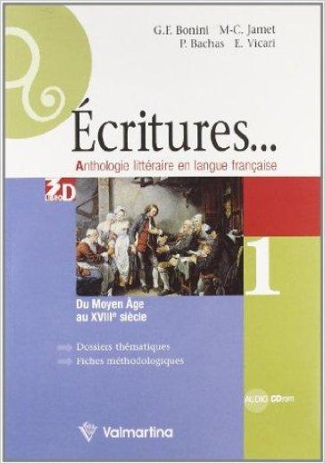 Ecritures. Anthologie litteraire en langue française. Per le Scuole superiori. 1: Du moyen age au XVIII siecle - Giuseppe F. Bonini |