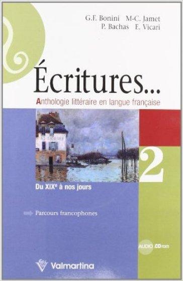 Ecritures. Anthologie litteraire en langue française. Per le Scuole superiori. Con espansione online. 2: Du XIX a nos jours - Giuseppe F. Bonini |