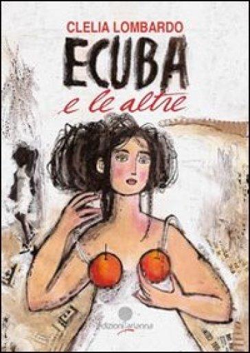 Ecuba e le altre - Clelia Lombardo pdf epub