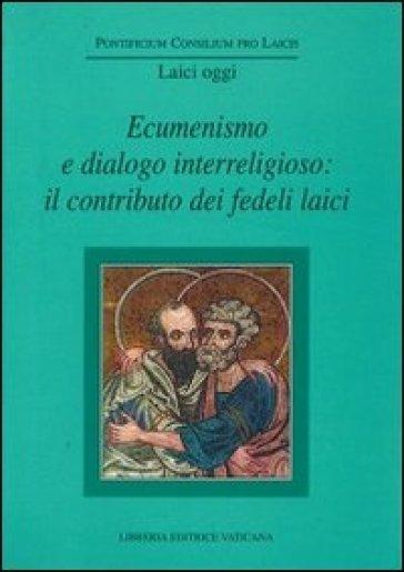 Ecumenismo e dialogo interreligioso: il contributo dei fedeli laici - Pontificio consiglio per i laici  