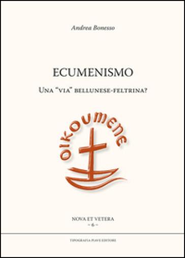 Ecumenismo. Una «via» bellunese-feltrina? - Andrea Bonesso |