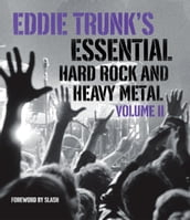 Eddie Trunk s Essential Hard Rock and Heavy Metal Volume II