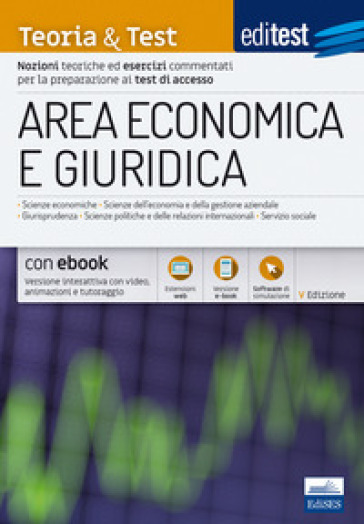 EdiTEST. Area economica e giuridica. Teoria & test. Nozioni teoriche ed esercizi commentati per la preparazione ai test di accesso