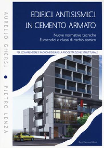 Edifici antisismici in cemento armato. Nuove normative tecniche. Eurocodici e classi di rischio sismico. Con CD-ROM - Aurelio Ghersi |
