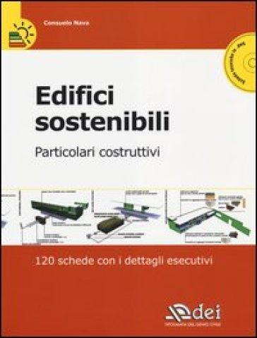 Edifici sostenibili. Particolari costruttivi. 120 schede con i dettagli esecutivi. Con CD-ROM - Consuelo Nava | Jonathanterrington.com
