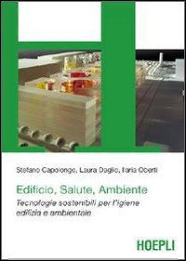 Edificio, salute e ambiente. Tecnologie sostenibili per l'igiene edilizia e ambientale - Ilaria Oberti | Thecosgala.com