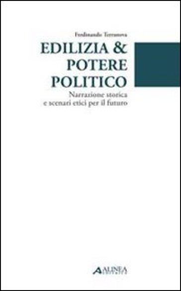 Edilizia & potere politico. Narrazione storica e scenari etici per il futuro - Ferdinando Terranova | Thecosgala.com