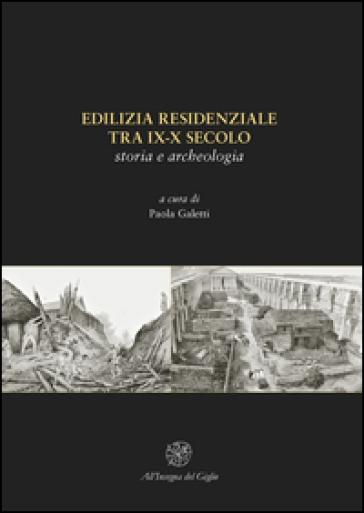Edilizia residenziale tra IX-X secolo. Storia e archeologia - P. Galetti | Rochesterscifianimecon.com