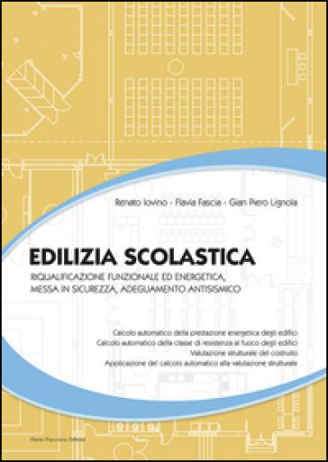 Edilizia scolastica. Riqualificazione funzionale ed energetica, messa in sicurezza, adeguamento antisismico - Renato Iovino pdf epub