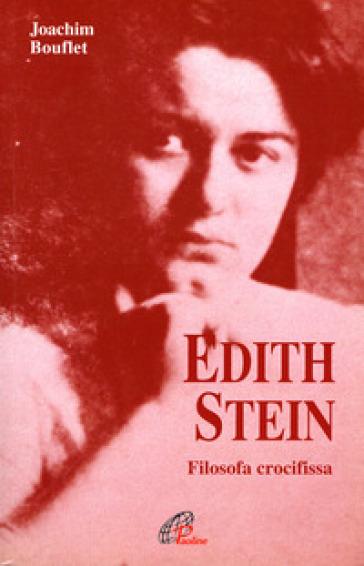 Edith Stein. Filosofa crocifissa - Joachim Bouflet  