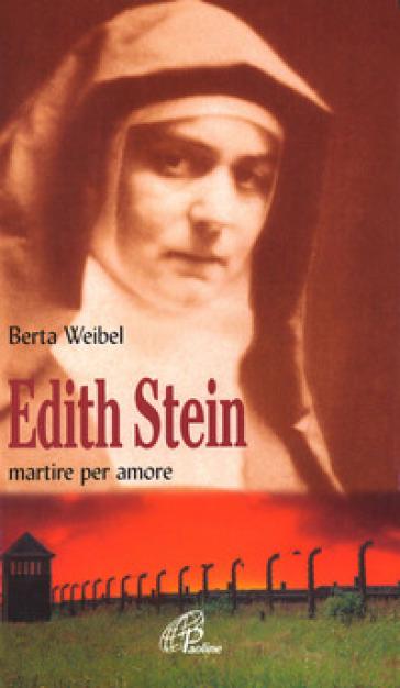 Edith Stein. Martire per amore - Berta Weibel | Ericsfund.org