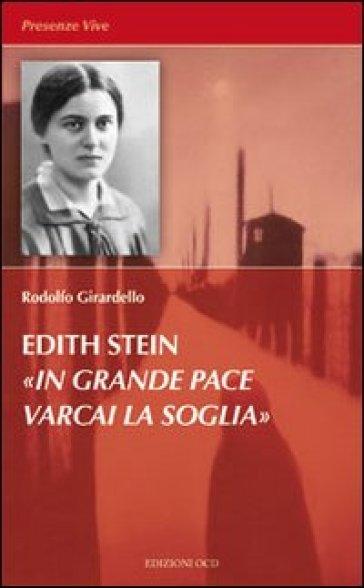 Edith Stein. In grande pace varcai la soglia - Rodolfo Girardello |