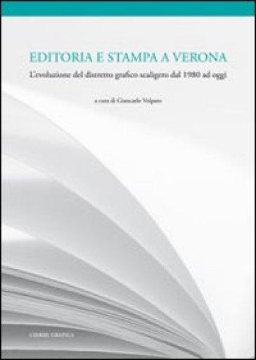 Editoria e stampa a Verona. L'evoluzione del distretto grafico scaligero dal 1980 ad oggi - G. Volpato |