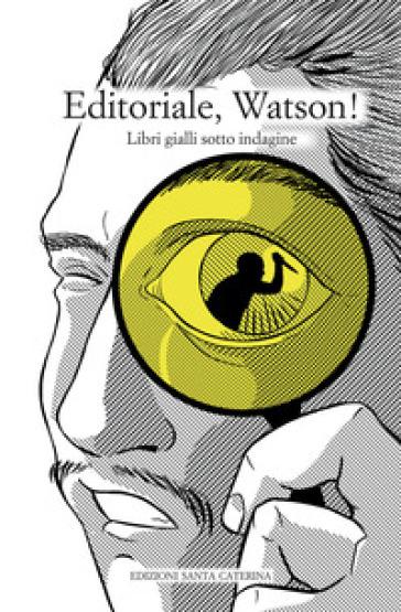 Editoriale, Watson! Libri gialli sotto indagine