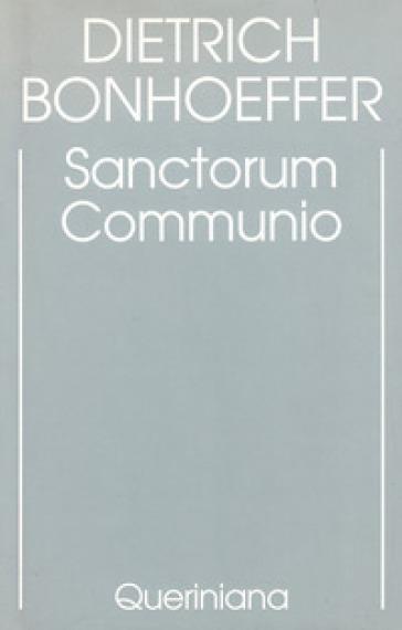 Edizione critica delle opere di D. Bonhoeffer. Ediz. critica. 1: Sanctorum communio. Una ricerca dogmatica sulla sociologia della Chiesa - Dietrich Bonhoeffer |