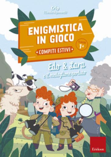 Edo & Lara e il medaglione perduto. Enigmistica in gioco. Compiti estivi. Classe 1ª - Claudio Ripamonti (Crip)   Thecosgala.com