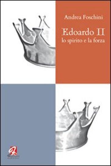 Edoardo II. Lo spirito e la forza - Andrea Foschini   Jonathanterrington.com