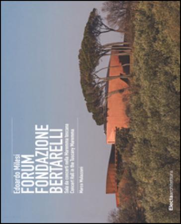 Edoardo Milesi. Forum Fondazione Bertarelli. Sala da concerti nella Maremma toscana-Concert Hall in the Tuscany Maremma - Marco Mulazzani pdf epub