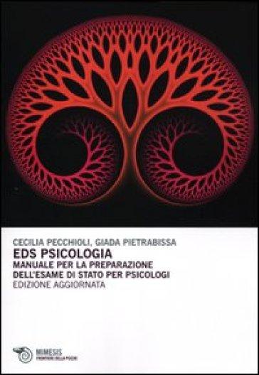Eds psicologia. Manuale per la preparazione dell'esame di Stato per psicologi - Cecilia Pecchioli  