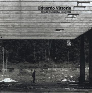 Eduardo Vittoria. Studi ricerche progetti. Ediz. illustrata - P. Nunziante | Rochesterscifianimecon.com