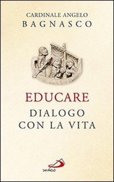Educare. Dialogo con la vita - Angelo Bagnasco pdf epub