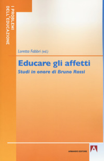 Educare gli affetti. Studi in onore di Bruno Rossi - L. Fabbri   Rochesterscifianimecon.com