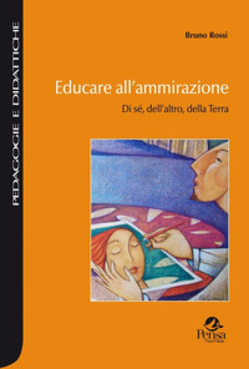 Educare all'ammirazione. Di sé, dell'altro, della Terra - Bruno Rossi | Rochesterscifianimecon.com