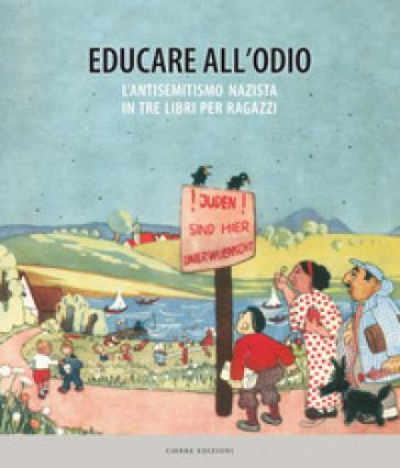 Educare all'odio. L'antisemitismo nazista in tre libri per ragazzi - I. Palmieri pdf epub