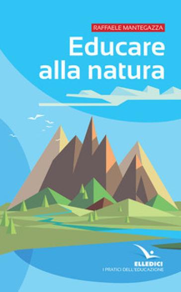 Educare alla natura - Raffaele Mantegazza |