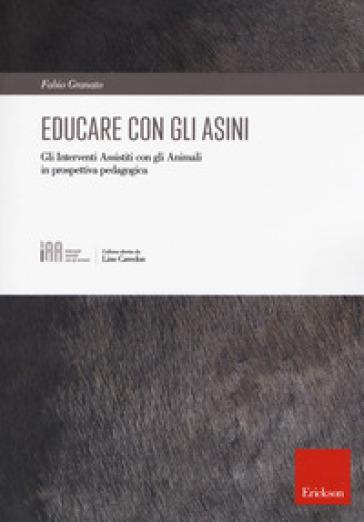 Educare con gli asini. Gli interventi assistiti con gli animali in prospettiva pedagogica - Fabio Granato |