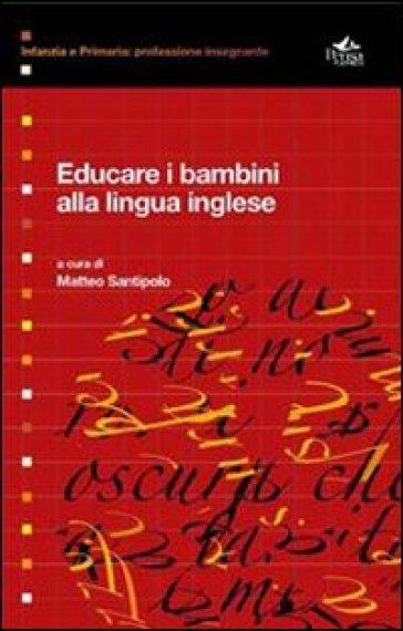 Educare i bambini alla lingua inglese - Matteo Santipolo  
