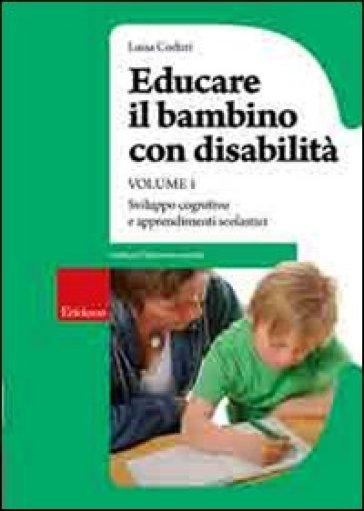 Educare il bambino con disabilità. 1.Sviluppo cognitivo e apprendimenti scolastici - Luisa Coduri |