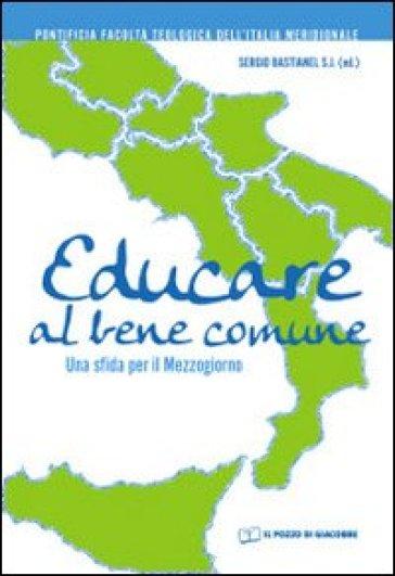 Educare al bene comune. Una sfida per il Mezzogiorno - S. Bastianel |