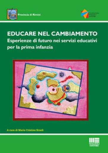 Educare nel cambiamento. Esperienze di futuro nei servizi educativi per la prima infanzia - M. C. Stradi |