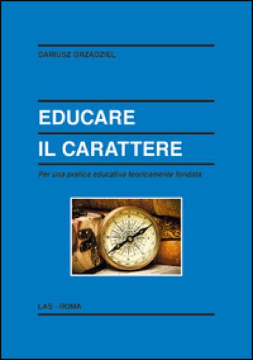Educare il carattere. Per una pratica educativa teoricamente fondata - Dariusz Grzadziel | Thecosgala.com