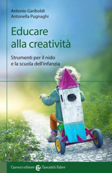 Educare alla creatività. Strumenti per il nido e la scuola dell'infanzia - Antonio Gariboldi | Thecosgala.com