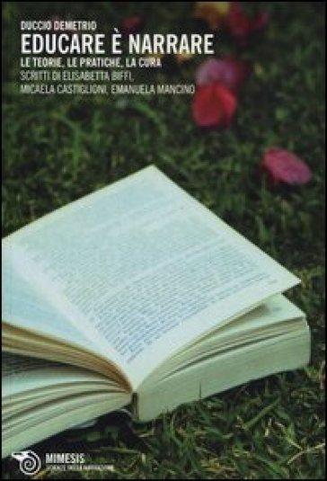 Educare è narrare. Le teorie, le pratiche, la cura - Duccio Demetrio | Rochesterscifianimecon.com