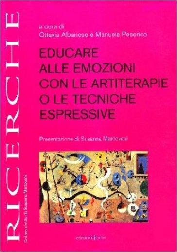 Educare alle emozioni con le artiterapie o le tecniche espressive - Ottavia Albanese |