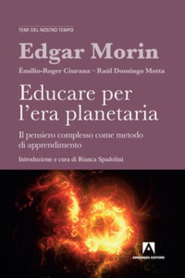 Educare per l'era planetaria. Il pensiero complesso come metodo di apprendimento - Edgar Morin   Rochesterscifianimecon.com