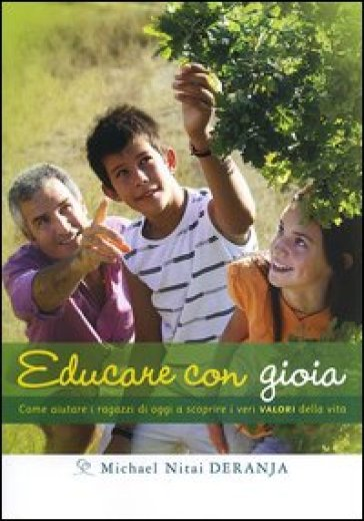 Educare con gioia. Come aiutare i ragazzi di oggi a scoprire i veri valori della vita - Nitai Deranja |