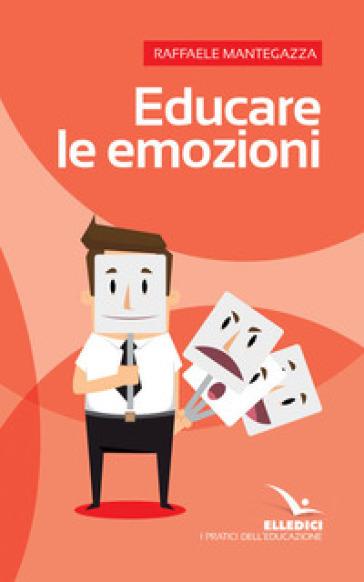 Educare le emozioni - Raffaele Mantegazza | Thecosgala.com