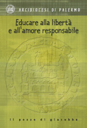 Educare alla libertà e all amore responsabile