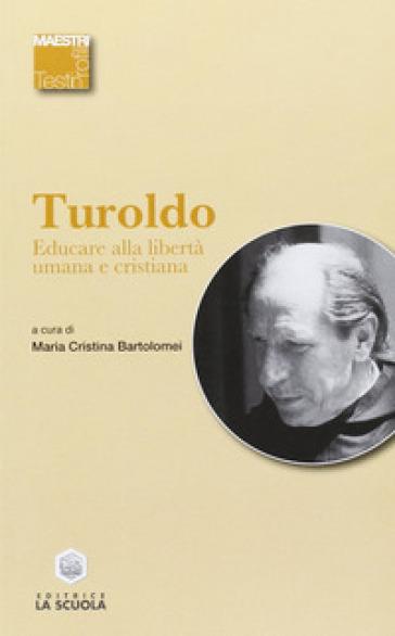 Educare alla libertà umana e cristiana - David Maria Turoldo | Rochesterscifianimecon.com