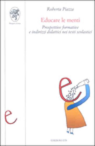 Educare le menti. Prospettive formative e indirizzi didattici nei testi scolastici - Roberta Piazza pdf epub