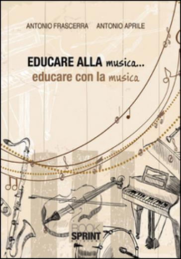 Educare alla musica... educare con la musica - Antonio Frascerra pdf epub