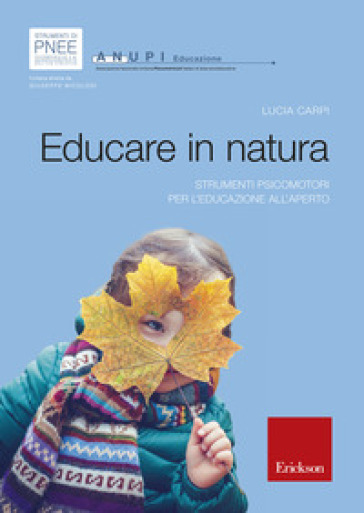 Educare in natura. Strumenti psicomotori per l'educazione all'aperto - Lucia Carpi |
