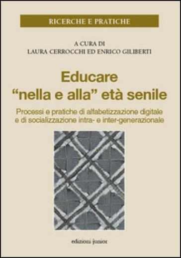 Educare «nella e alla» età senile. Processi e pratiche di alfabetizzazione digitale e di socializzazione intra- e inter-generazionale - Cerrocchi pdf epub
