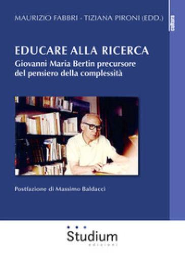 Educare alla ricerca. Giovanni Maria Bertin precursore del pensiero della complessità - M. Fabbri | Rochesterscifianimecon.com