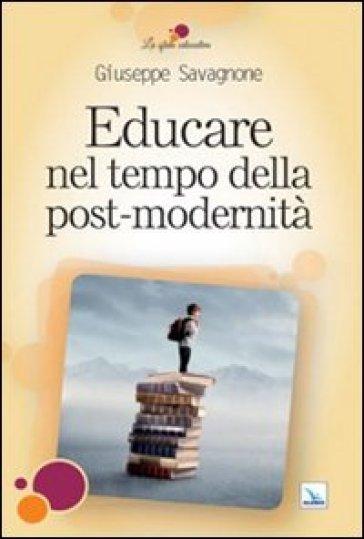 Educare nel tempo della post-modernità - Giuseppe Savagnone |