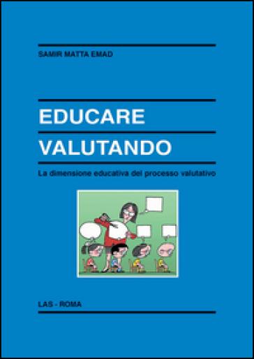 Educare valutando. La dimensione educativa del processo valutativo - Emad Samir Matta | Rochesterscifianimecon.com